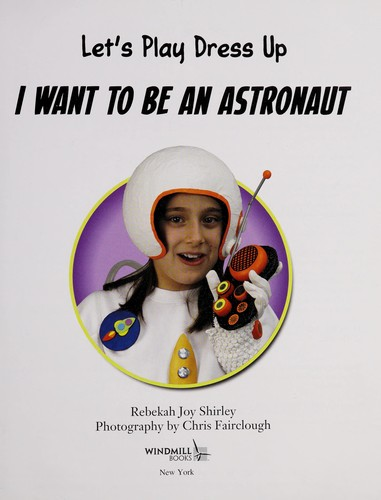 I Want to Be an Astronaut by Rebekah Joy Shirley