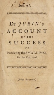 Cover of: An account of the success of inoculating the small-pox in Great-Britain, for the year 1726. With a comparison between the miscarriages in that practice, and the mortality of the natural small-pox ...