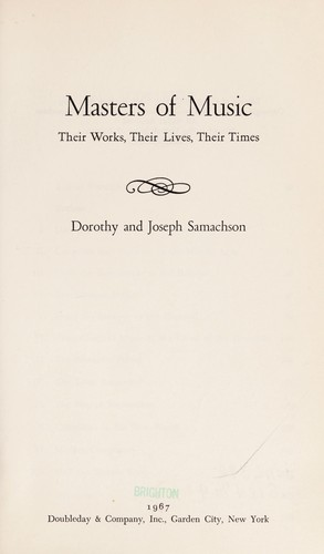 Masters of music: their works, their lives, their times by Dorothy Samachson