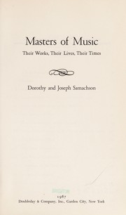 Cover of: Masters of music: their works, their lives, their times | Dorothy Samachson