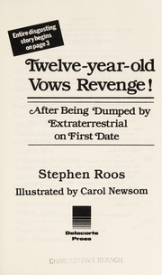 Cover of: Twelve-year-old vows revenge!: after being dumped by extraterrestrial on first date : entire disgusting story begins on page 3