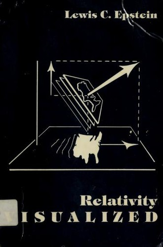 Relativity Visualized by Lewis C. Epstein
