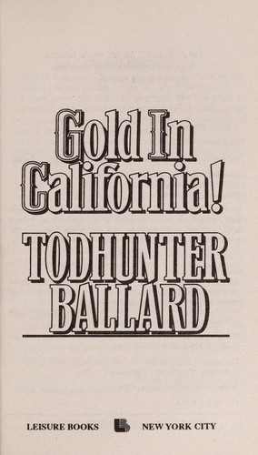 Gold in California! by Ballard, Todhunter