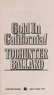 Cover of: Gold in California! | Ballard, Todhunter