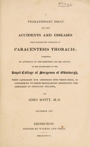 Cover of: A probationary essay on the accidents and diseases which require the operation of paracentesis thoracis | John Scott