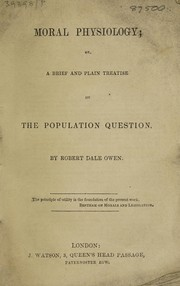 Cover of: Moral physiology ; or, a brief and plain treatise on the population question | Robert Dale Owen