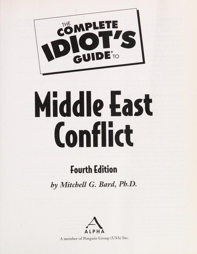 The complete idiot's guide to Middle East conflict by Mitchell Geoffrey Bard