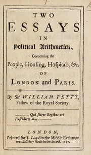 Cover of: Two essays in political arithmetick, concerning the people, housing, hospitals, etc. of London and Paris
