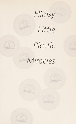 Flimsy little plastic miracles by Ron Currie