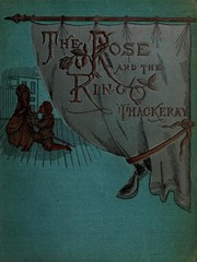 Cover of: The rose and the ring: or, The history of Prince Giglio and Prince Bulbo. A fireside pantomime for great and small children.