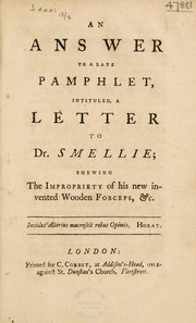 Cover of: An answer to a late pamphlet intituled A letter to Dr. Smellie; shewing the impropriety of his new invented wooden forceps
