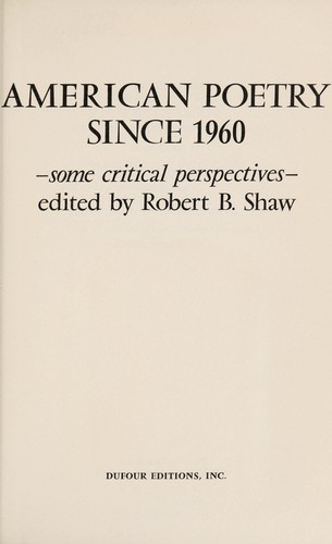 American poetry since 1960--some critical perspectives by Robert Burns Shaw