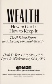 Cover of: Wealth: How to Get It : How to Keep It  | Herb D. Vest, Lynn R. Niedermeier