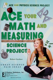 Cover of: Ace your math and measuring science project | Robert Gardner
