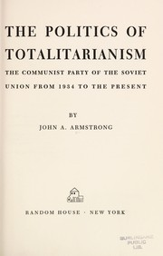 Cover of: The politics of totalitarianism: the Communist Party of the Soviet Union from 1934 to the present.