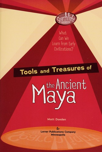 Tools and treasures of the ancient Maya by Matt Doeden