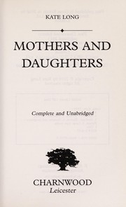 Cover of: Mothers and daughters | Kate Long