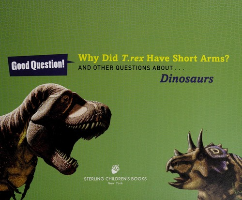 Why did T. rex have short arms? by Melissa Stewart