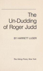 Cover of: The un-dudding of Roger Judd | Harriett Mandelay Luger