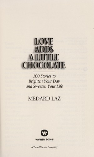Love adds a little chocolate : 100 stories to brighten your day and sweeten your life by