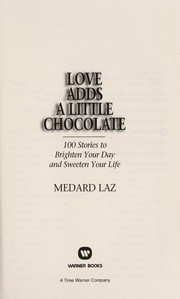 Cover of: Love adds a little chocolate : 100 stories to brighten your day and sweeten your life |