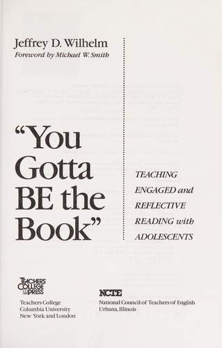 """You gotta be the book"" : teaching engaged and reflective reading with adolescents by"