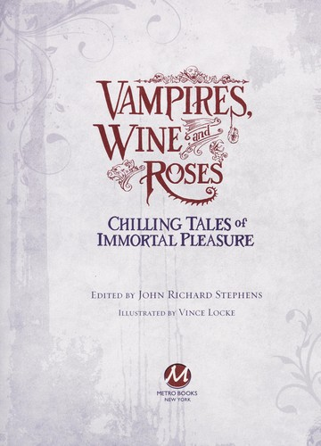 Vampires, wine and roses by John Richard Stephens, Vince Locke