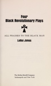 Cover of: Four Black revolutionary plays: all praises to the Black man