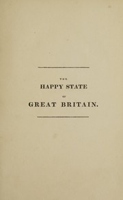 Cover of: The happy state of Great Britain in the present advanced period of the world. A poem. With explanatory notes | John Urquhart
