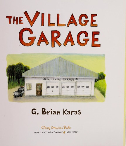 The Village Garage by G. Brian Karas