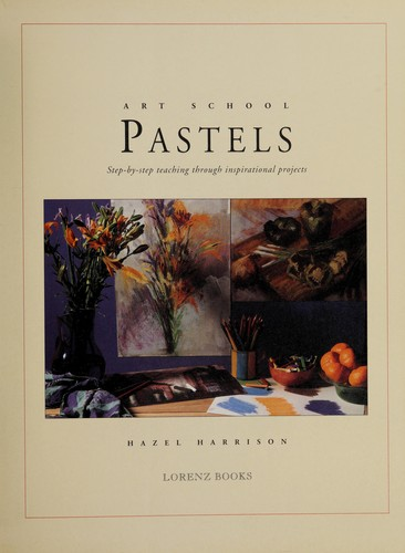 Pastels : step-by-step teaching through inspirational projects by