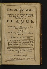 Cover of: A plain and easie method for preserving [by God's blessing] those that are well from the infection of the plague, or any contagious distemper in city, camp, fleet, &c. and for curing such as are infected with it. Written in the year 1666