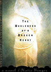 Cover of: The wholeness of a broken heart | Katie Singer