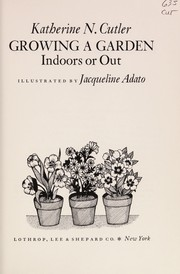 Cover of: Growing a garden indoors or out | Katherine N. Cutler