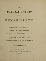 Cover of: The natural history of the human teeth: explaining their structure, use, formation, growth and diseases