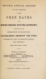 Cover of: Second annual report of the Committee of the Free Baths and Wash-House Establishment, belonging to the Association for Promoting Cleanliness amongst the Poor | Association for Promoting Cleanliness Amongst the Poor (London, England)