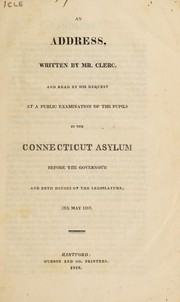 Cover of: An address, written by Mr. Clerc, and read by his request at a public examination of the pupils in the Connecticut Asylum before the governour and both houses of the legislature, 28th May 1818