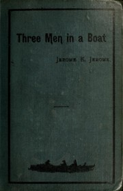 Three men in a boat (to say nothing of the dog) by Jerome Klapka Jerome