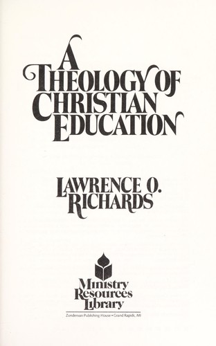 A Theology of Christian Education by Lawrence O. Richards