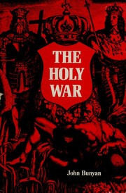 Cover of: The holy war: made by Shaddai upon Diabolus, for the regaining of the metropolis of the world; or, the losing and taking again of the town of Mansoul. By John Bunyan, ...