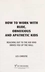Cover of: How to Work With Rude, Obnoxious and Apathetic Kids | Les Christie