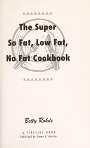 Cover of: The super so fat, low fat, no fat cookbook | Betty Rohde