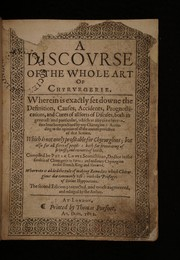 Cover of: A discourse of the whole art of chyrurgerie. Wherein is exactly set downe the definition, causes, accidents, prognostications, and cures of all sorts of diseases ... Wherunto is added the rule of making remedies which chirurgions doe commonly use: with the Presages of divine Hyppocrates | Peter Lowe