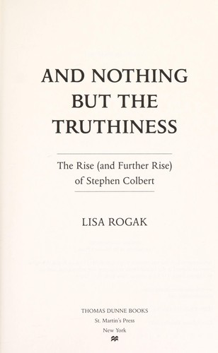 And nothing but the truthiness by Lisa Rogak