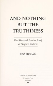 Cover of: And nothing but the truthiness | Lisa Rogak