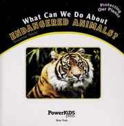 Cover of: What can we do about endangered animals?