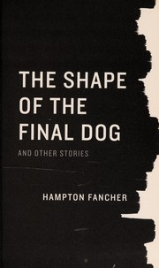 Cover of: The shape of the final dog and other stories | Hampton Fancher