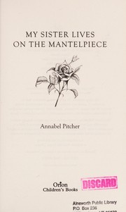 Cover of: My sister lives on the mantelpiece | Annabel Pitcher