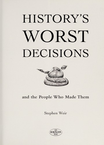 History's worst decisions and the people who made them by Stephen Weir