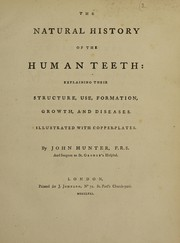 Cover of: The natural history of the human teeth: explaining their structure, use, formation, growth, and diseases